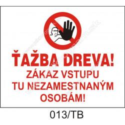 Ťažba dreva! Zákaz vstupu tu nezamestnaným osobám!