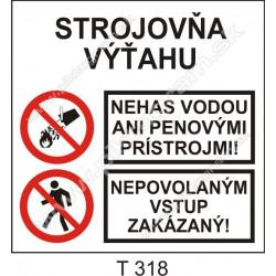 Strojovňa výťahu. Nehas vodou ani penovými prístrojmi! Nepovolaným vstup zakázaný!